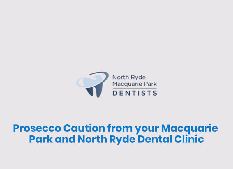 Prosecco Caution from your Macquarie Park and North Ryde Dental Clinic