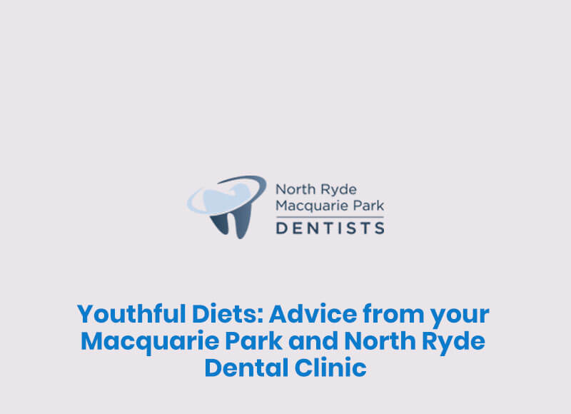 Youthful Diets: Advice from your Macquarie Park and North Ryde Dental Clinic