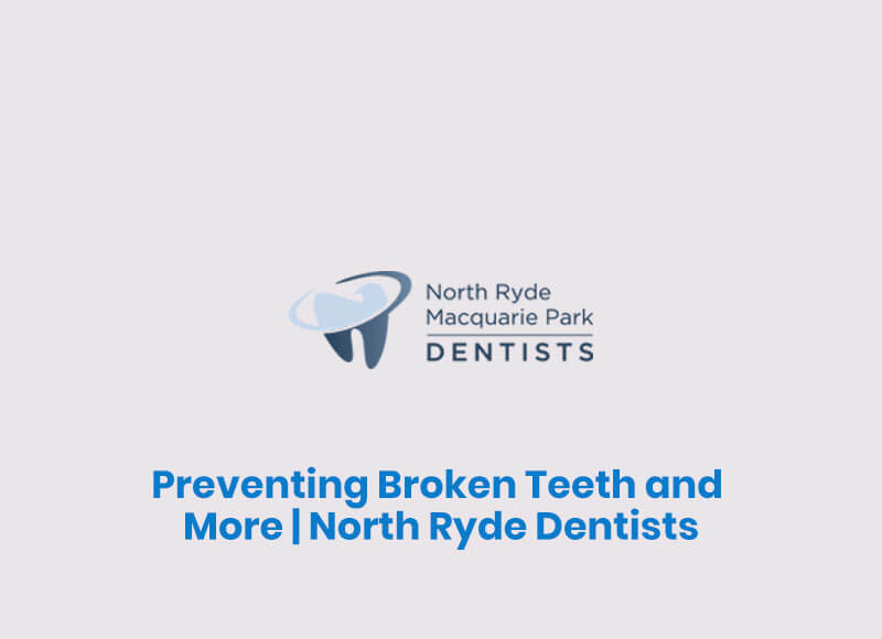 Preventing Broken Teeth and More | North Ryde Dentists