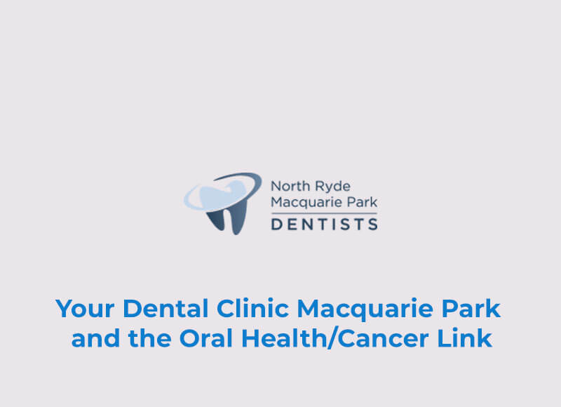 Your Dental Clinic Macquarie Park and the Oral Health/Cancer Link